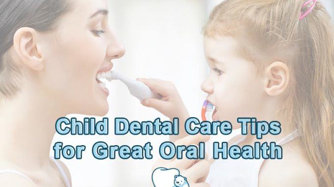 15 Child Dental Care Tips For Healthy Smiles
