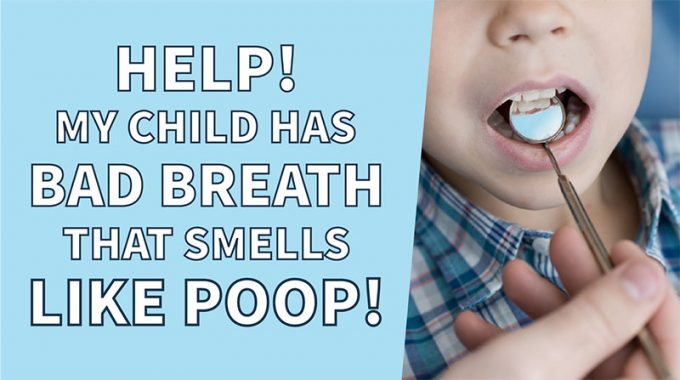 Help! My Child Has Bad Breath That Smells Like Poop!