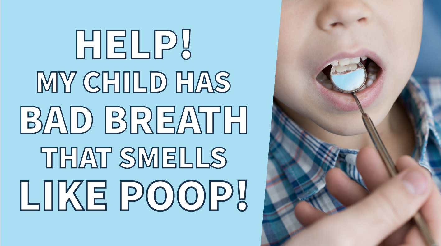 Help My Child Has Bad Breath That Smells Like Poop